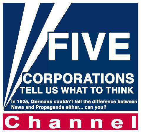 MEDIA 5 CORPORATIONS Tell Us What To Think. In 1225, Germans couldn't tell the difference between News & Propaganda either... can you. Channel