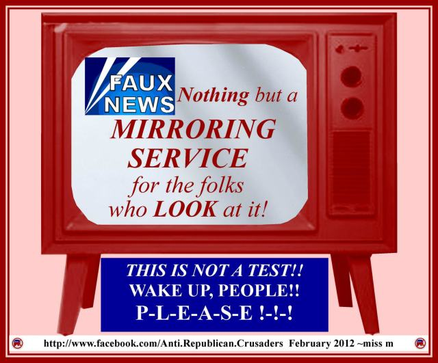 MEDIA FOX NEWS FAUX News Mirroring Service for the folks who Look at it