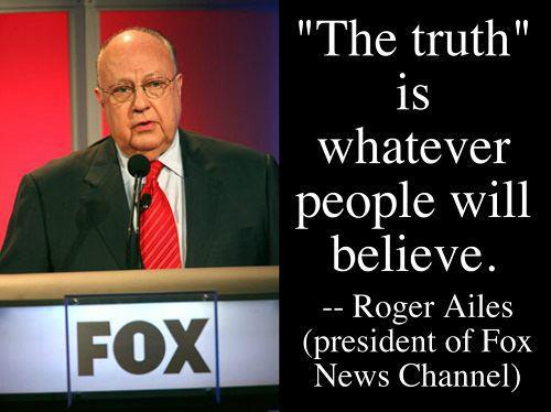 MEDIA FOX ROGER AILES The Truth Is Whatever People Will Believe