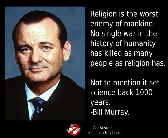 ATHEIST PF BILL MURRAY Religion Set Back Mankind 1,000 Years