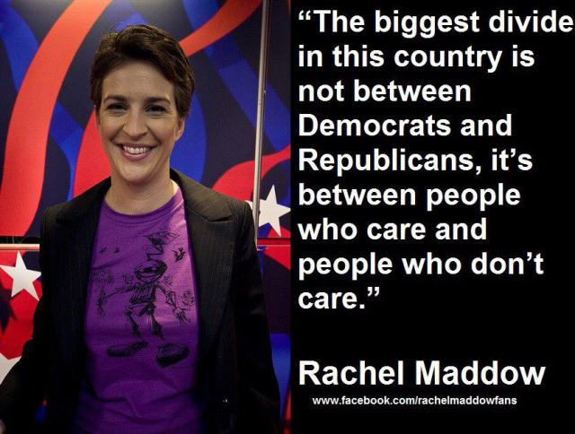 MEDIA  MADDOW Not D or R - it's People Who Care & People Who Don't Care