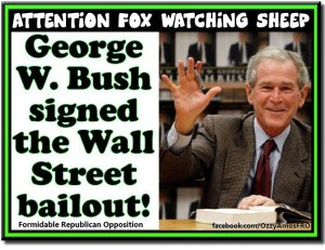 POTUS 43 MEDIA FRIGHT - PRES BUSH 2 FOX Watching Sheep signed the bail out!