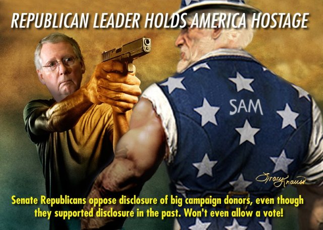 ST KY MITCH McCONNELL & Uncle Sam - Republican Leader Holds America Hostage. Senate Republicans oppose disclosure of big campaign donors... Won't even allow a vote! - Tracy Knauss