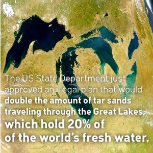 CORP OIL ENBRIDGE The U.S. State Department just approved an illegal plan that would double the amount of tar sands traveling through the Great Lakes, which hold 20 percent of the worlds fresh water.