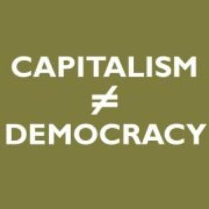 CAPITALISM not Democracy