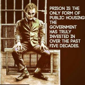 PRISON Is the only type of public housing the federal government has invested in in the last 50 years