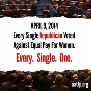 101_ GOP BC WOMEN'S RIGHTS - Every single Republican voted against equal pay for women.