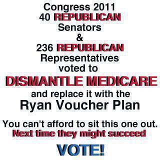 101ASSR_ MEDICARE GOP BC Congress 2011 40 Republican Senators & 236 Republican Representatives voted to DISMANTLE MEDICARE & replace it with the Ryan Voucher Plan