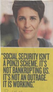 101GSR_ Pre-Paid SOCIAL SECURITY Insurance is  Solvent - RACHEL MADDOW ~ Social Security isn't a Ponzi Scheme. It's not bankrupting us. It's not an ourtrage. It is Working.