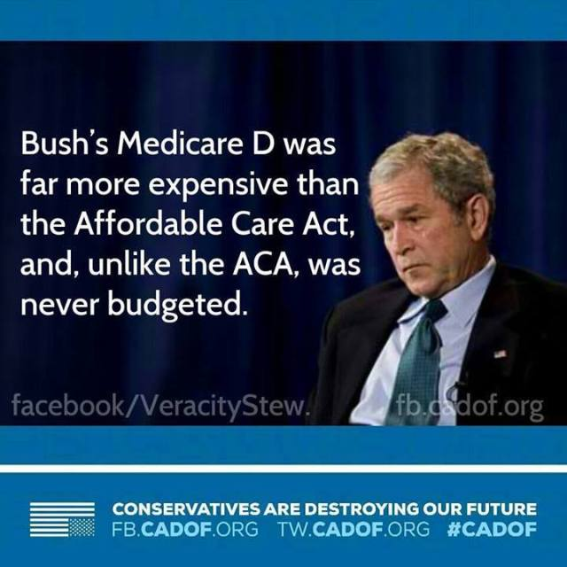 105A_ CONSERVATIVES - MEDICARE D by George W. Bush was far more expensive than the Affordable Care Act, & Unlike the ACA, was never budgeted, until POTUS Obama's first budget.