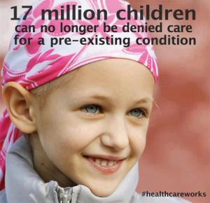 HEALTH CARE BILL ACA - 17 million children no longer denied care
