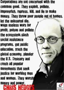 PF CHRIS HEDGES CORP's are not concerned with the common good. Exploit, Pollute, Impoverish, Repress, Kill and Lie to make money