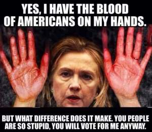 700_ ST NY HILLARY CLINTON Yes I have the blood of Americans on my hands but you people r so stupid