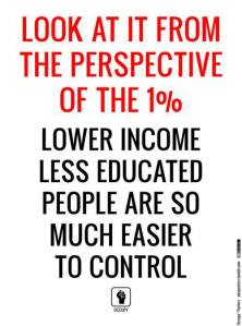 CLASS WARFARE - lower income less educated people are much easier to control - occupy