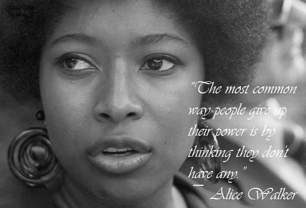 0000_ PF ALICE WALKER - The most common way people give up their power is by thinking they dont have any
